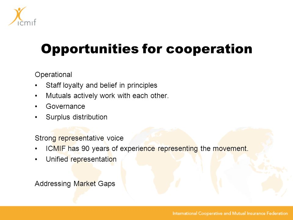 Opportunities for cooperation Operational Staff loyalty and belief in principles Mutuals actively work with each other.
