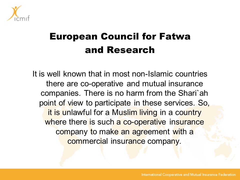 European Council for Fatwa and Research It is well known that in most non-Islamic countries there are co-operative and mutual insurance companies.