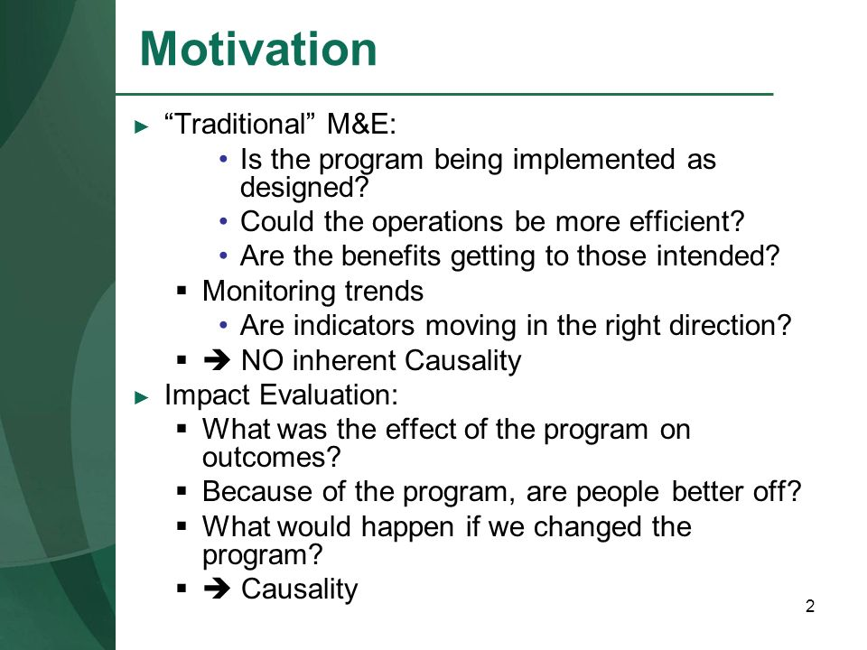 2 Traditional M&E: Is the program being implemented as designed? Could the operations be more efficient? Are the benefits getting to those intended? M
