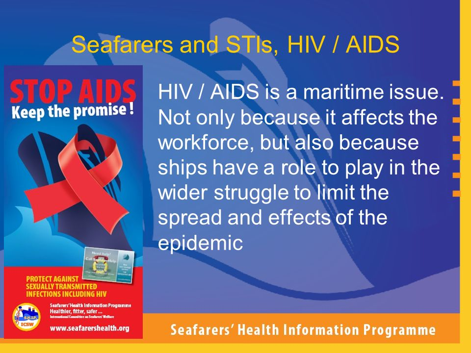 HIV / AIDS is a maritime issue. Not only because it affects the workforce, but also because ships have a role to play in the wider struggle to limit t