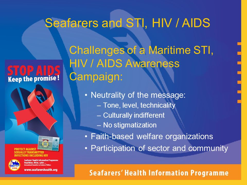 Challenges of a Maritime STI, HIV / AIDS Awareness Campaign: Neutrality of the message: –Tone, level, technicality –Culturally indifferent –No stigmat