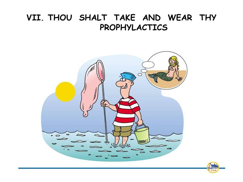VII. THOU SHALT TAKE AND WEAR THY PROPHYLACTICS