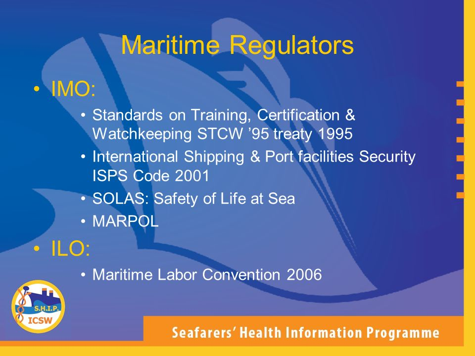 –Shipping Companies –Unions –Welfare Organisations International Committee on Seafarers Welfare Faith-based Organisations: –AOS, MTS, BISS, DSM … Seafarers Centres –IMHA –ILO / IMO / WHO Seafarers and STIs, HIV / AIDS
