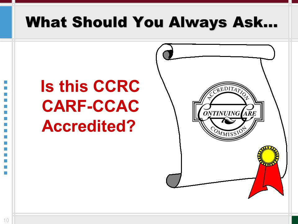 10 What Should You Always Ask… Is this CCRC CARF-CCAC Accredited?