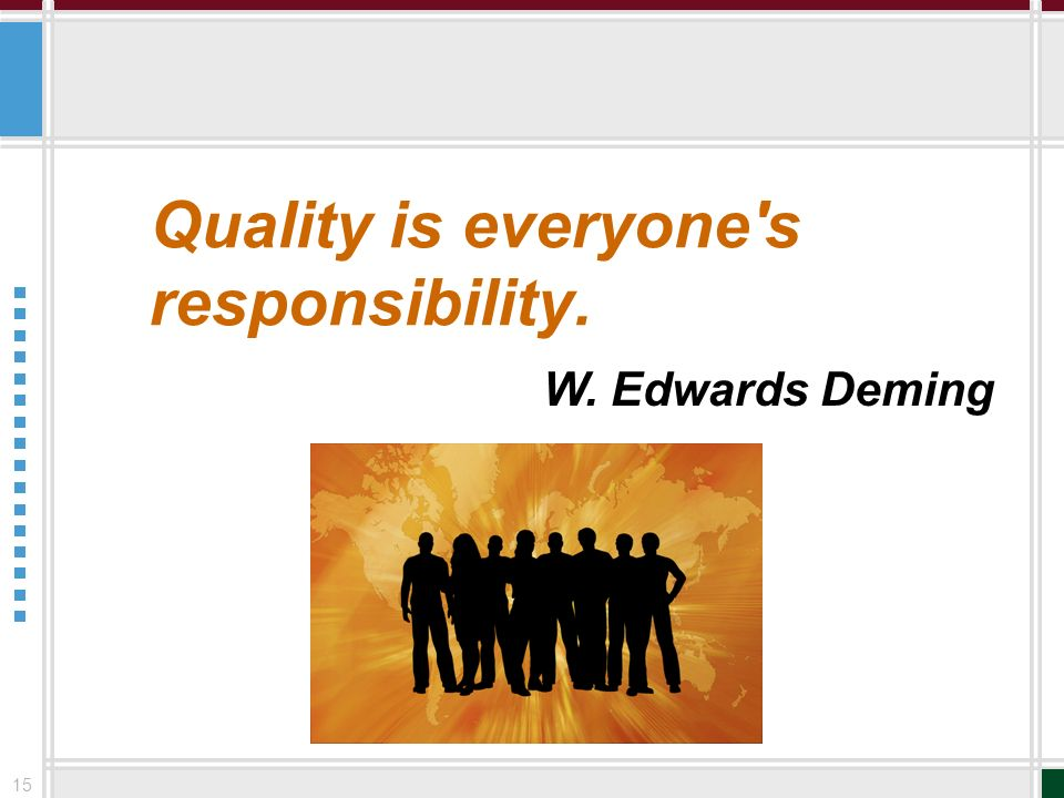 15 Quality is everyone's responsibility. W. Edwards Deming