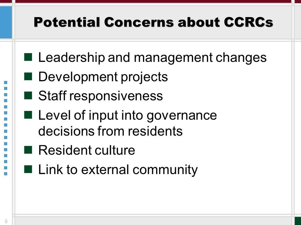 9 Potential Concerns about CCRCs Leadership and management changes Development projects Staff responsiveness Level of input into governance decisions