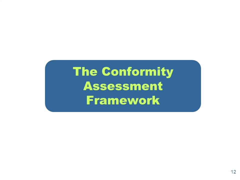 12 The Conformity Assessment Framework