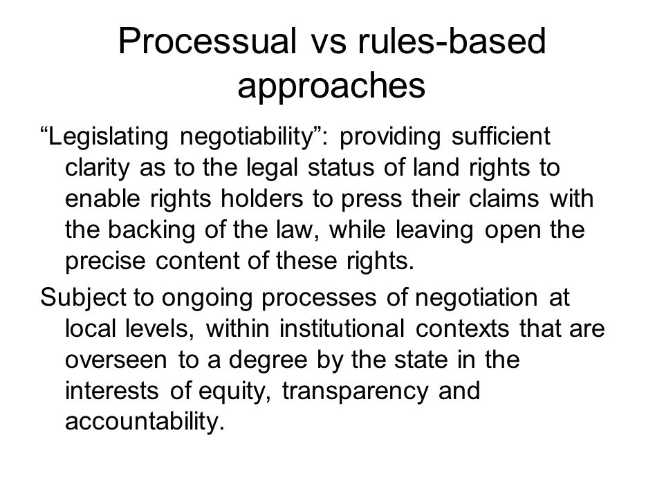 Processual vs rules-based approaches Legislating negotiability: providing sufficient clarity as to the legal status of land rights to enable rights ho