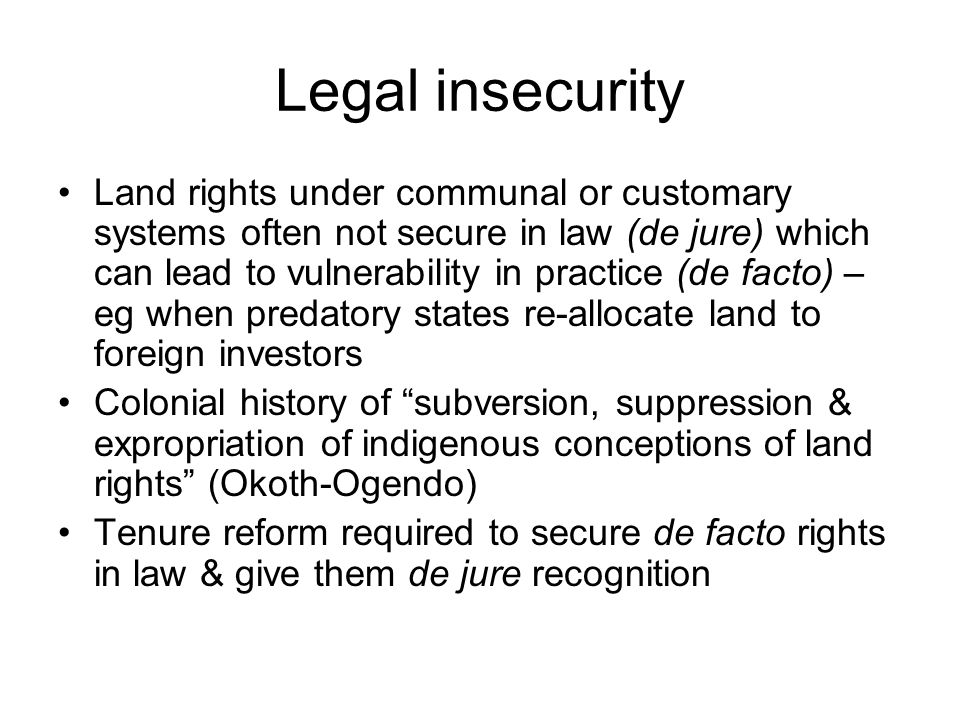 A reform agenda Unequivocal recognition of indigenous law as part of national legal systems Reversing legislative and judicial policies which oppress & suppress indigenous legal regimes Correcting public policy prejudices against development of land resources under indigenous law Democratising land administration systems through effective use of indigenous land governance institutions and structures Provision of capacity and resources to effectively safeguard indigenous land rights systems (Okoth -Ogendo 2008)