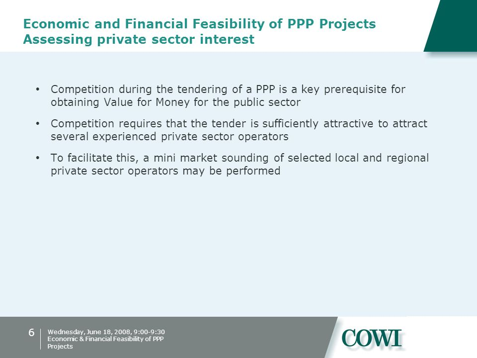 6 Wednesday, June 18, 2008, 9:00-9:30 Economic & Financial Feasibility of PPP Projects Economic and Financial Feasibility of PPP Projects Assessing pr