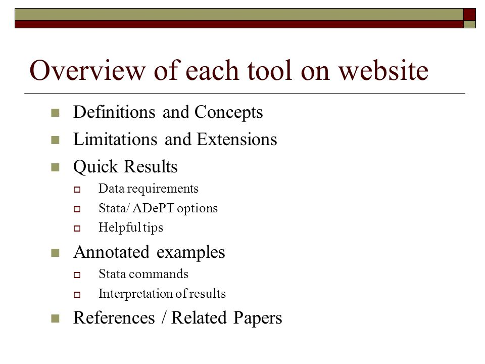 Overview of each tool on website Definitions and Concepts Limitations and Extensions Quick Results Data requirements Stata/ ADePT options Helpful tips
