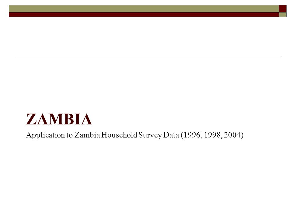 ZAMBIA Application to Zambia Household Survey Data (1996, 1998, 2004)