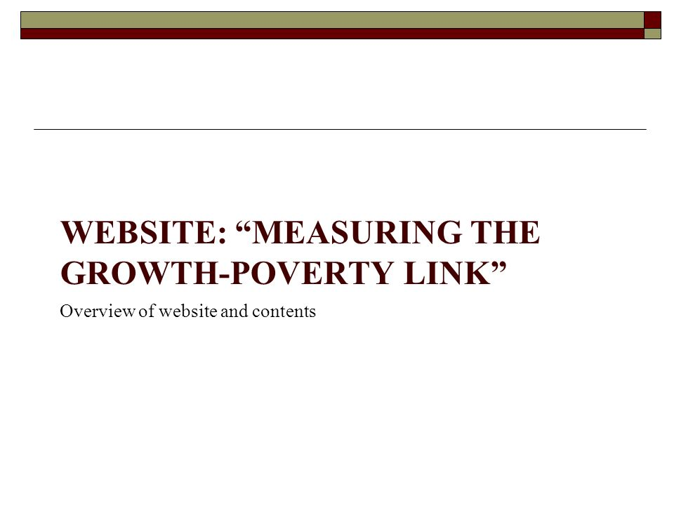 Overview of website and contents WEBSITE: MEASURING THE GROWTH-POVERTY LINK