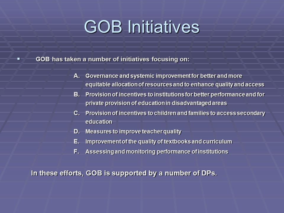 GOB Initiatives GOB has taken a number of initiatives focusing on: GOB has taken a number of initiatives focusing on: A.