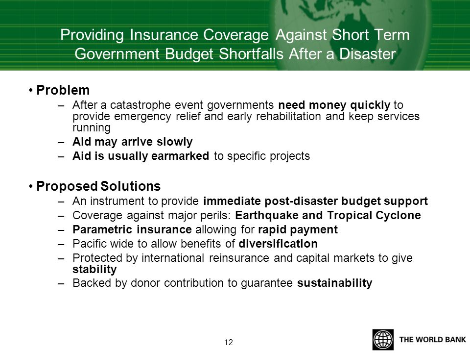 Providing Insurance Coverage Against Short Term Government Budget Shortfalls After a Disaster Problem –After a catastrophe event governments need mone