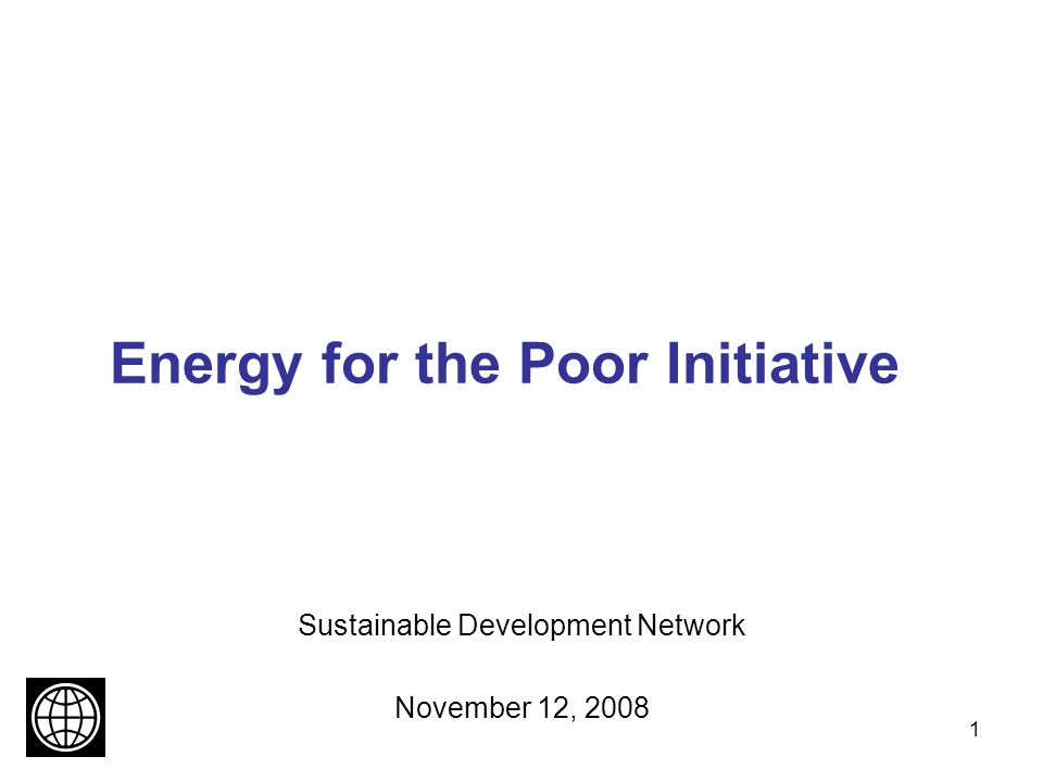 1 Energy for the Poor Initiative Sustainable Development Network November 12, 2008