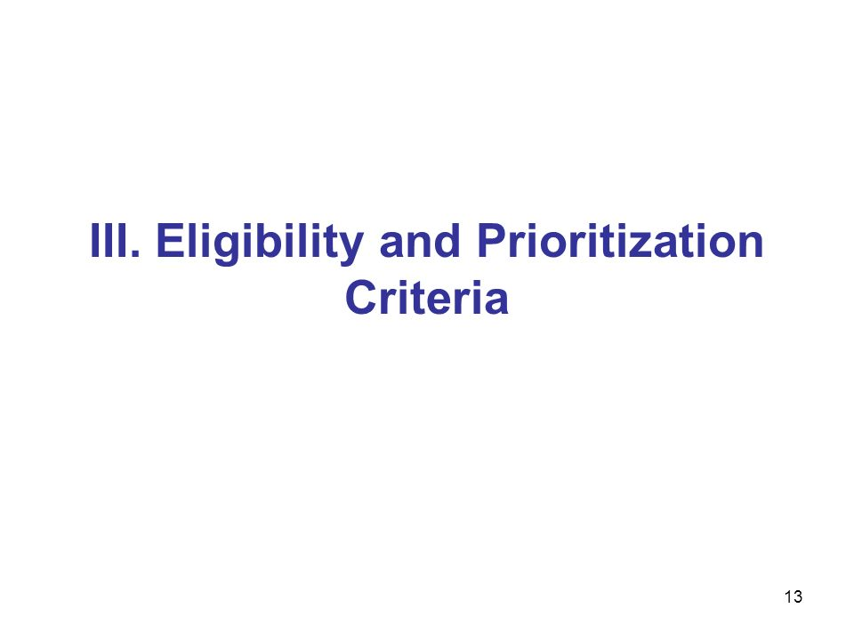 13 III. Eligibility and Prioritization Criteria