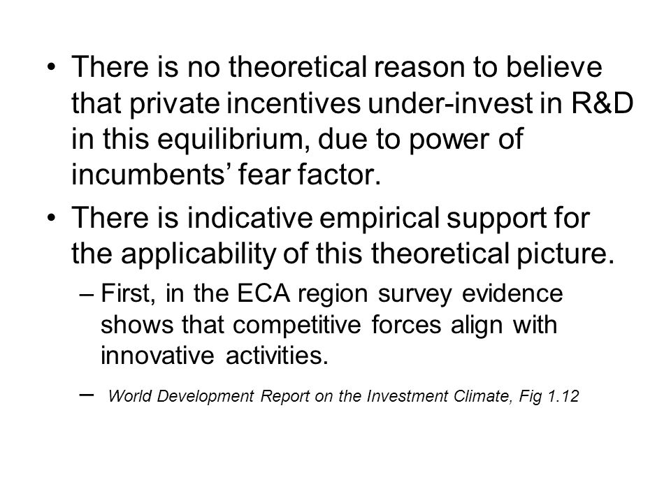There is no theoretical reason to believe that private incentives under-invest in R&D in this equilibrium, due to power of incumbents fear factor.