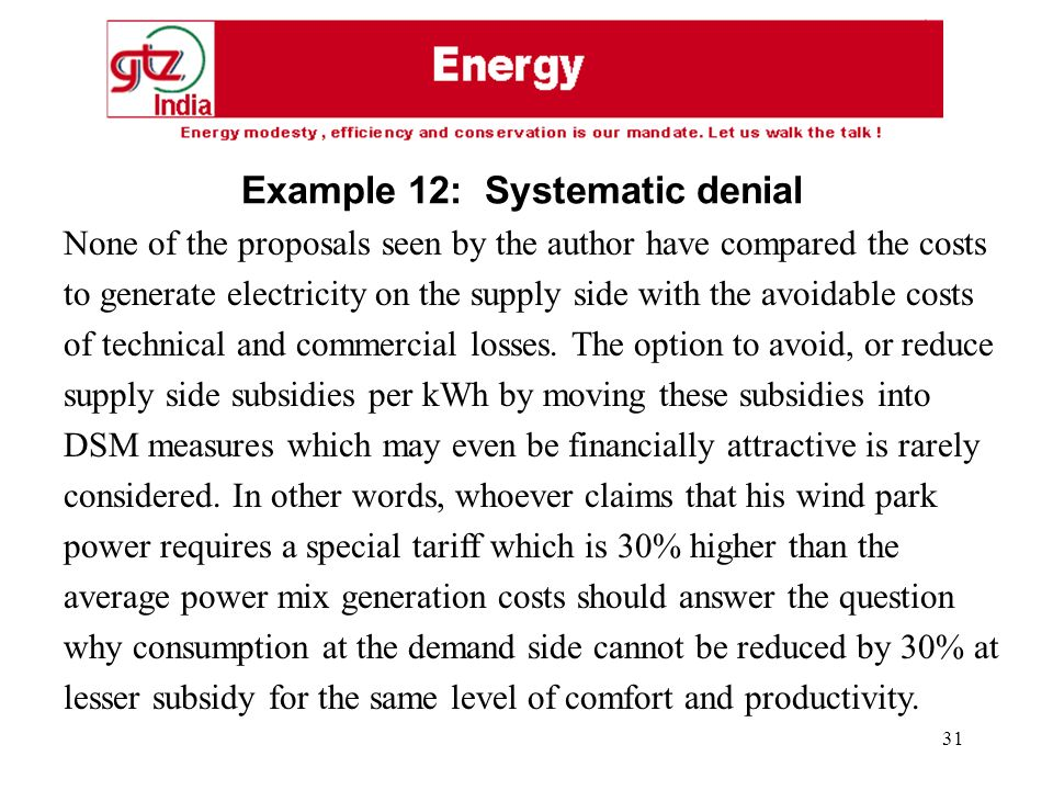 31 None of the proposals seen by the author have compared the costs to generate electricity on the supply side with the avoidable costs of technical and commercial losses.