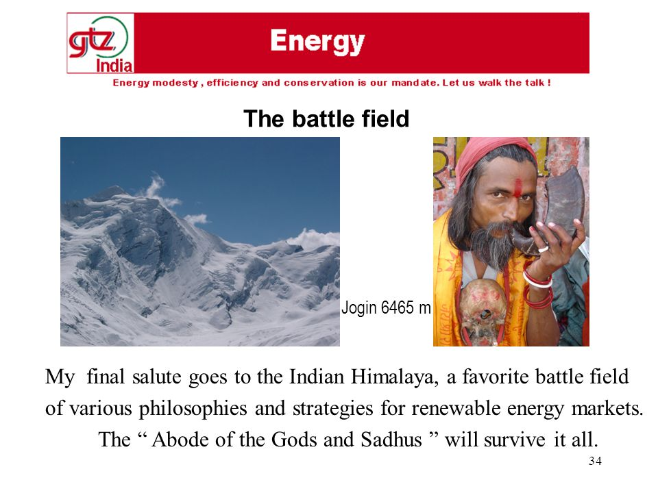 34 My final salute goes to the Indian Himalaya, a favorite battle field of various philosophies and strategies for renewable energy markets. The Abode