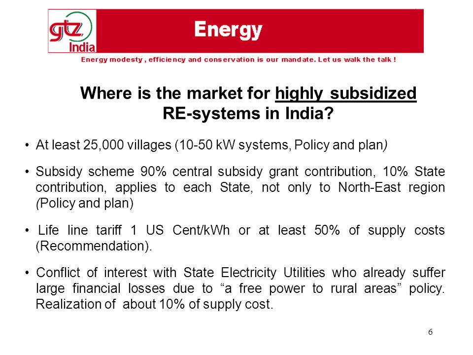 6 At least 25,000 villages (10-50 kW systems, Policy and plan) Subsidy scheme 90% central subsidy grant contribution, 10% State contribution, applies