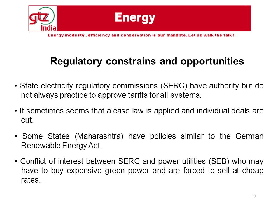 7 State electricity regulatory commissions (SERC) have authority but do not always practice to approve tariffs for all systems. It sometimes seems tha