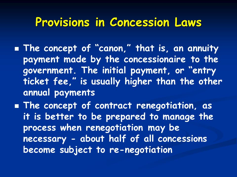 Provisions in Concession Laws The concept of canon, that is, an annuity payment made by the concessionaire to the government.
