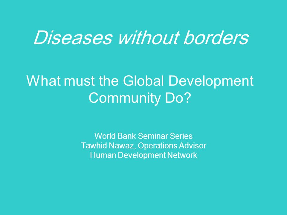 Diseases without borders What must the Global Development Community Do.