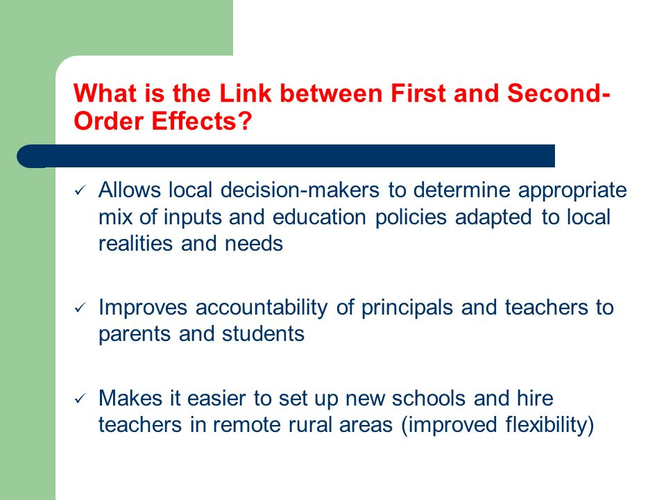 Second Order Effects: From School Empowerment to Educational Performance (Efficiency and Quality) As a result of higher empowerment and community participation, teachers and schools work hours are generally higher in autonomous schools (less absenteeism, less school closings – accountability argument) Educational achievement, as measured by test scores, is generally similar (or even higher) in spite of location in poor areas.