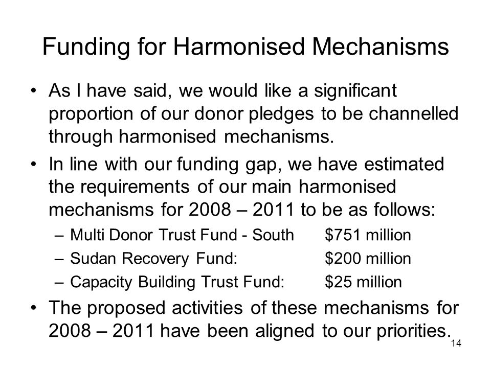 14 Funding for Harmonised Mechanisms As I have said, we would like a significant proportion of our donor pledges to be channelled through harmonised mechanisms.