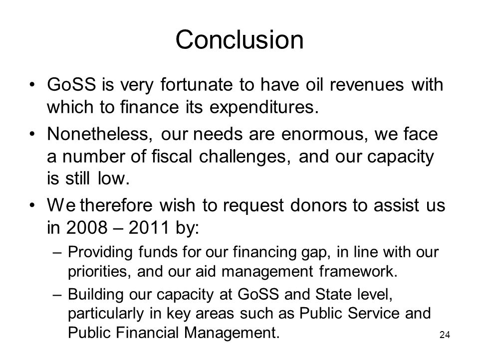24 Conclusion GoSS is very fortunate to have oil revenues with which to finance its expenditures.