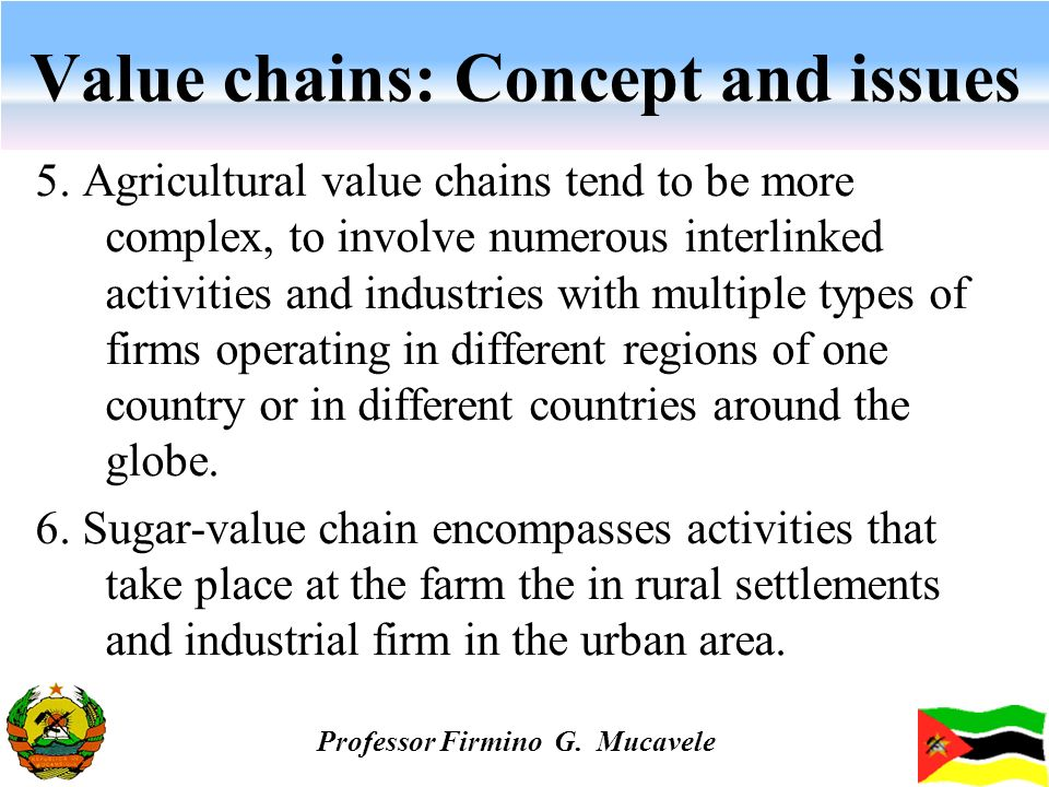 Value chains: Concept and issues 5. Agricultural value chains tend to be more complex, to involve numerous interlinked activities and industries with