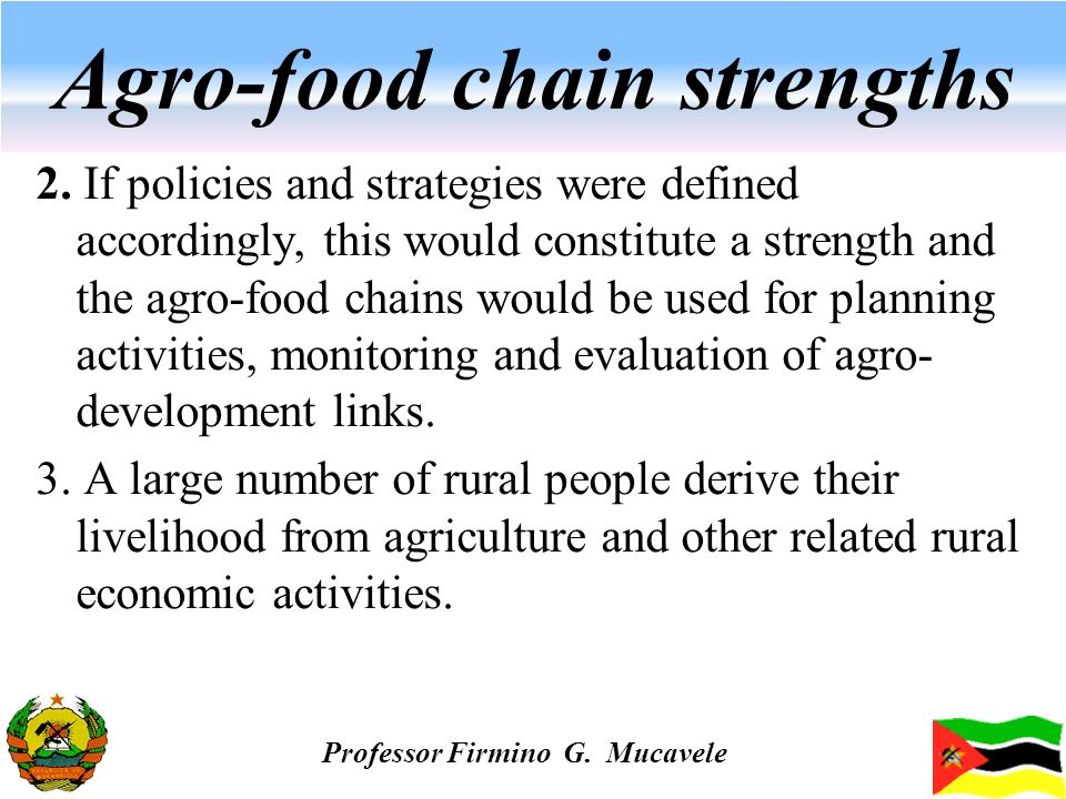 Agro-food chain strengths 2. If policies and strategies were defined accordingly, this would constitute a strength and the agro-food chains would be u