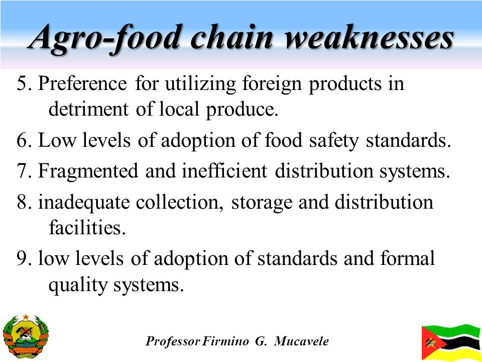 Agro-food chain weaknesses 5. Preference for utilizing foreign products in detriment of local produce. 6. Low levels of adoption of food safety standa