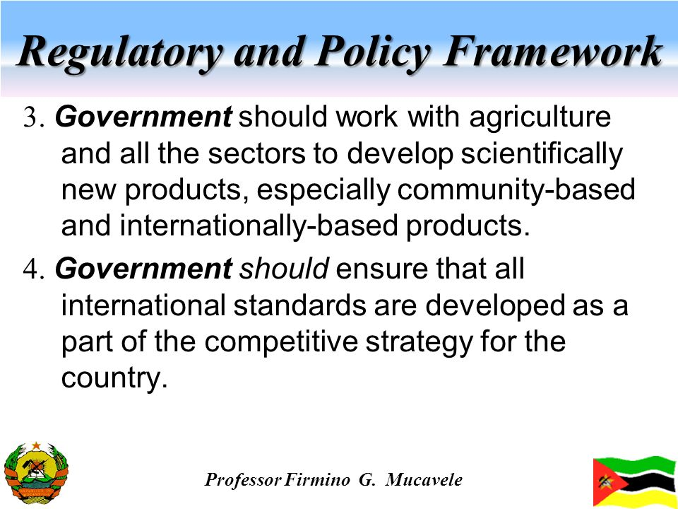 Regulatory and Policy Framework 3. Government should work with agriculture and all the sectors to develop scientifically new products, especially comm