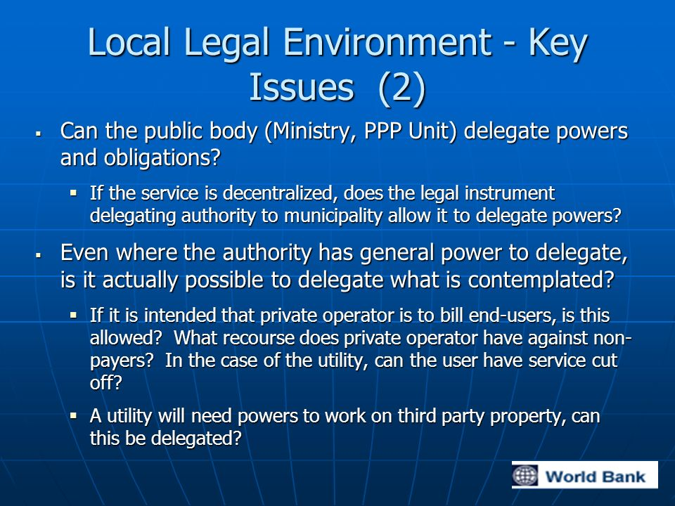 Local Legal Environment - Key Issues (2) Can the public body (Ministry, PPP Unit) delegate powers and obligations.