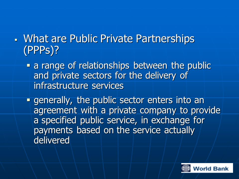 What are Public Private Partnerships (PPPs). What are Public Private Partnerships (PPPs).