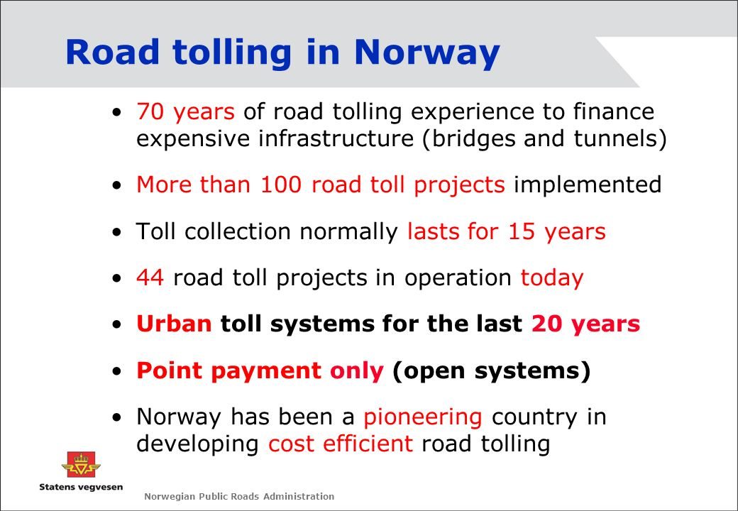 Norwegian Public Roads Administration Road tolling in Norway 70 years of road tolling experience to finance expensive infrastructure (bridges and tunn