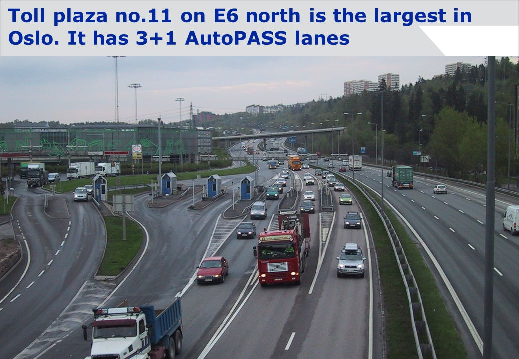 Norwegian Public Roads Administration Toll plaza no.11 on E6 north is the largest in Oslo. It has 3+1 AutoPASS lanes