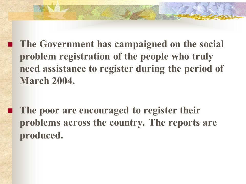 The Government has campaigned on the social problem registration of the people who truly need assistance to register during the period of March 2004.