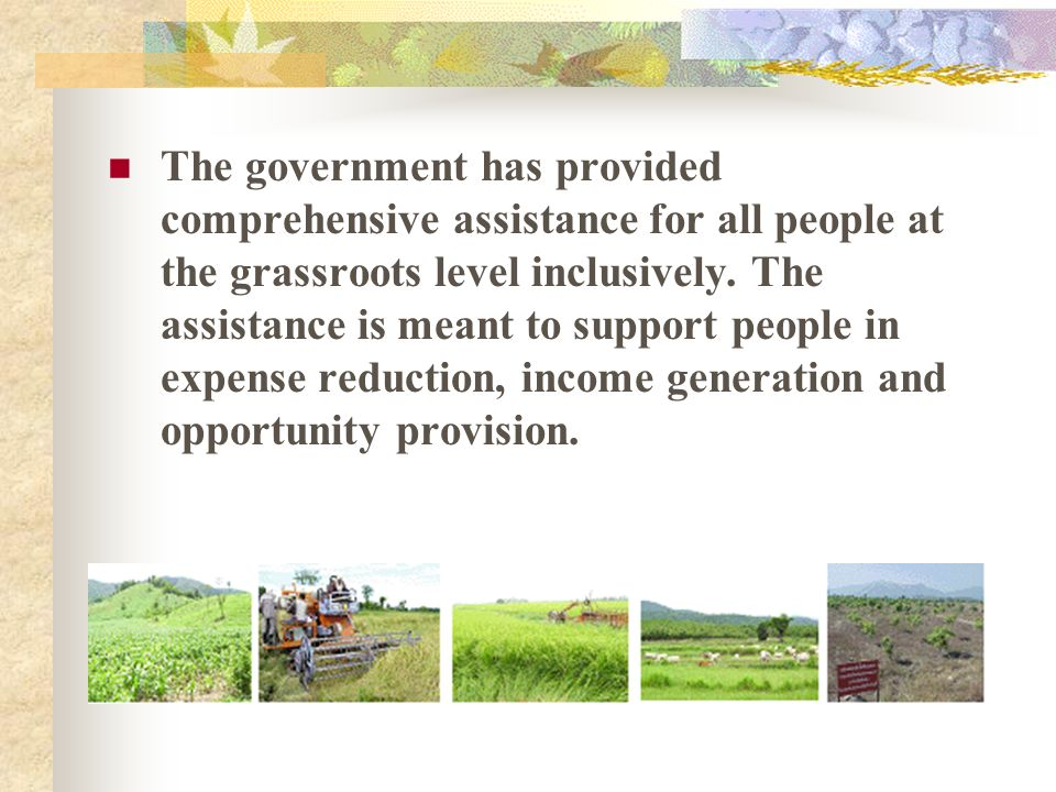 The government has provided comprehensive assistance for all people at the grassroots level inclusively. The assistance is meant to support people in