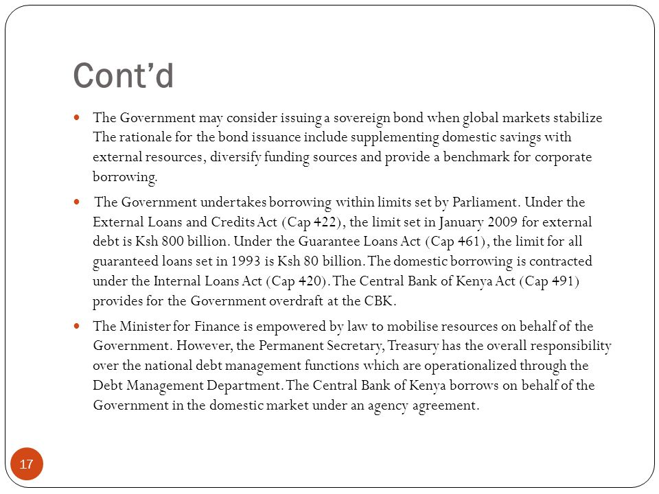 Contd 17 The Government may consider issuing a sovereign bond when global markets stabilize The rationale for the bond issuance include supplementing domestic savings with external resources, diversify funding sources and provide a benchmark for corporate borrowing.