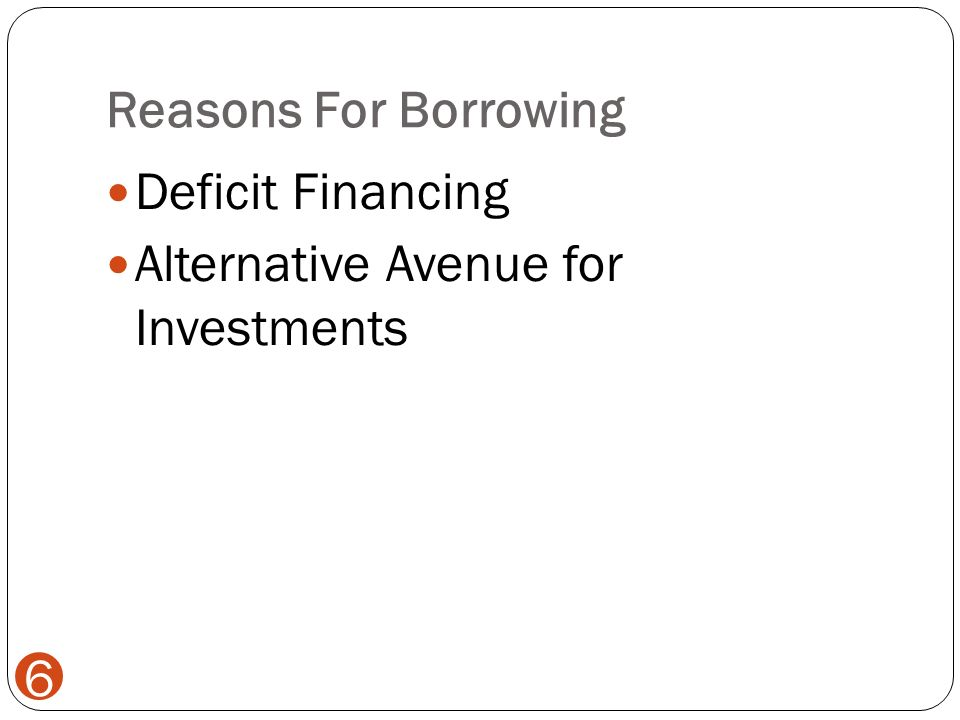 Reasons For Borrowing 6 Deficit Financing Alternative Avenue for Investments