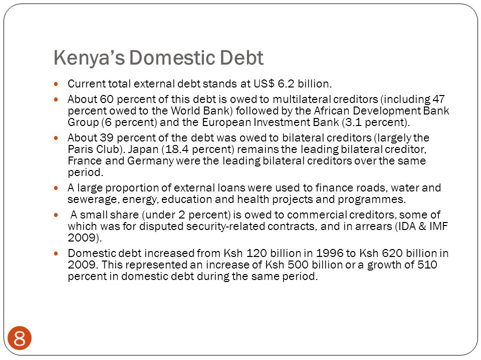 Kenyas Domestic Debt 8 Current total external debt stands at US$ 6.2 billion.