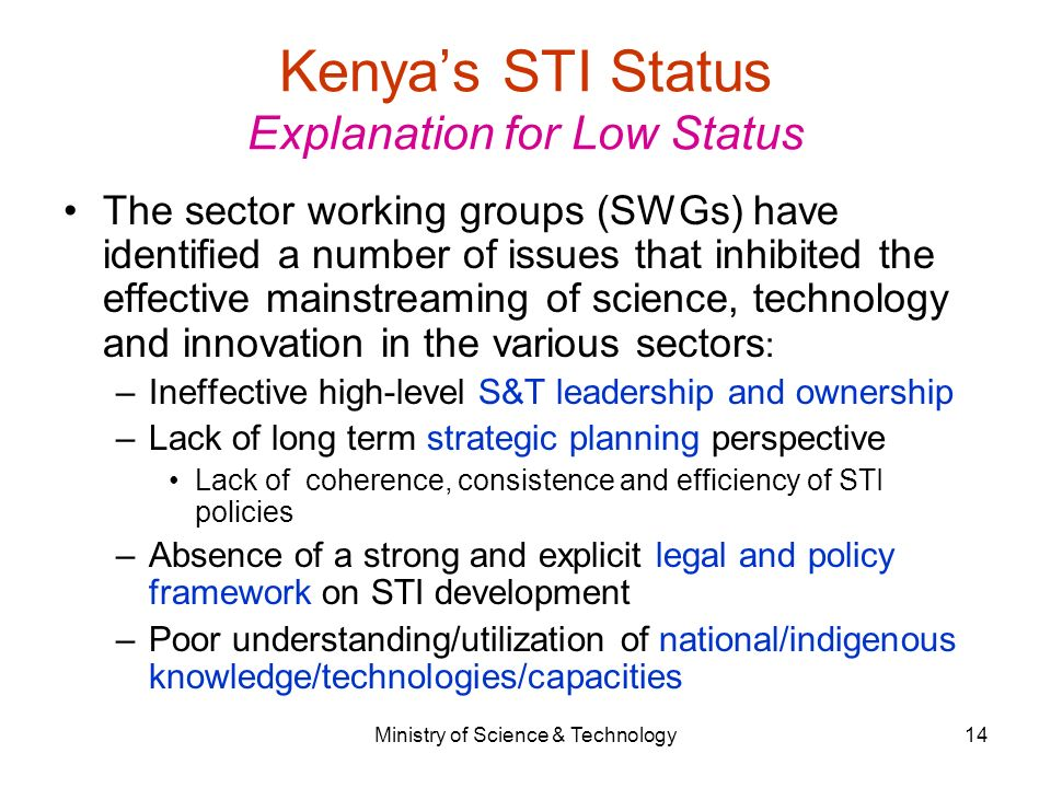 Ministry of Science & Technology14 Kenyas STI Status Explanation for Low Status The sector working groups (SWGs) have identified a number of issues th