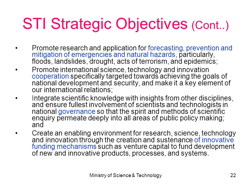 Ministry of Science & Technology22 STI Strategic Objectives (Cont..) Promote research and application for forecasting, prevention and mitigation of em