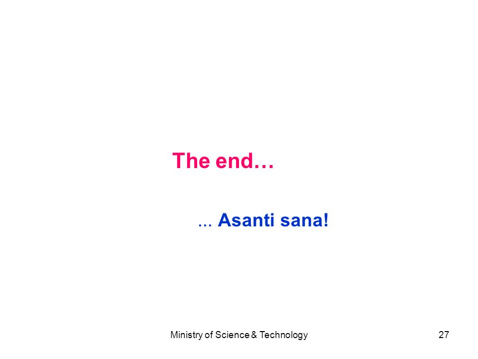 Ministry of Science & Technology27 The end…... Asanti sana!
