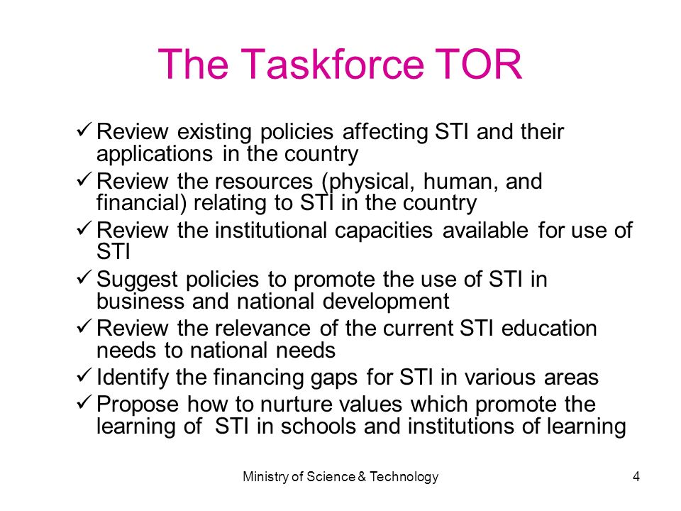 Ministry of Science & Technology4 The Taskforce TOR Review existing policies affecting STI and their applications in the country Review the resources