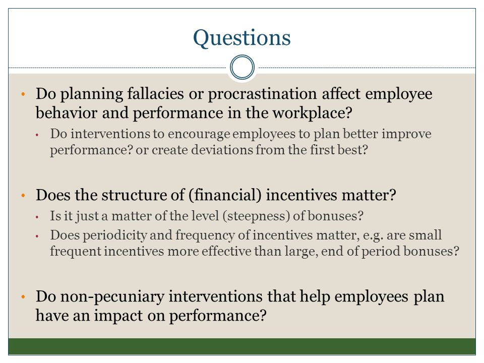 Questions Do planning fallacies or procrastination affect employee behavior and performance in the workplace? Do interventions to encourage employees