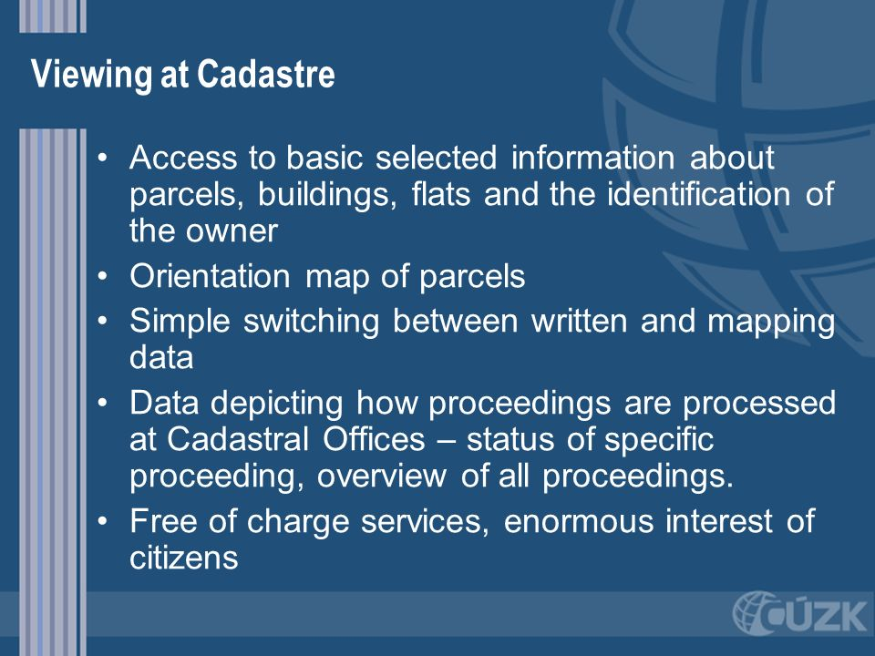 Viewing at Cadastre Access to basic selected information about parcels, buildings, flats and the identification of the owner Orientation map of parcel